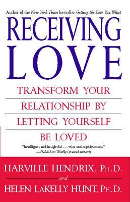 Receiving Love: Transform Your Relationship by Letting Yourself Be Loved by Harville Hendrix, Ph.D. and Helen Lakely Hunt, Ph.D. | VISTACANAS.COM