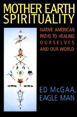Mother Earth Spirituality by Ed McGaa | VISTACANAS.COM