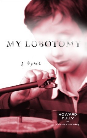 My Lobotomy: A Memoir by Howard Dully and Charles Fleming | VISTACANAS.COM