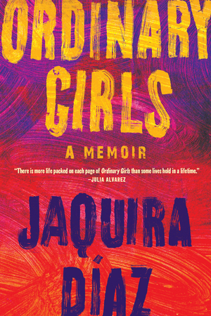 Ordinary Girls: A Memoir by Jaquira Díaz | VISTACANAS.COM