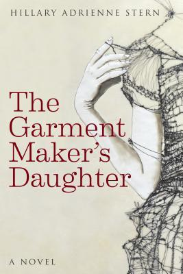 The Garment Maker's Daughter by Hillary Adrienne Stern | VISTACANAS.COM