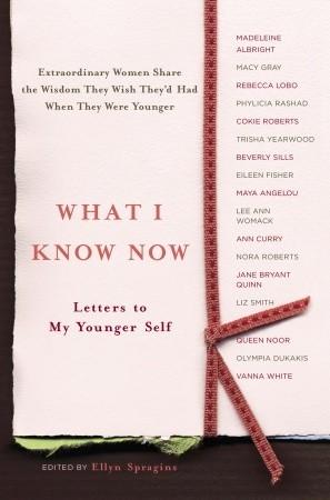 What I Know Now by Ellyn Spragins | VISTACANAS.COM