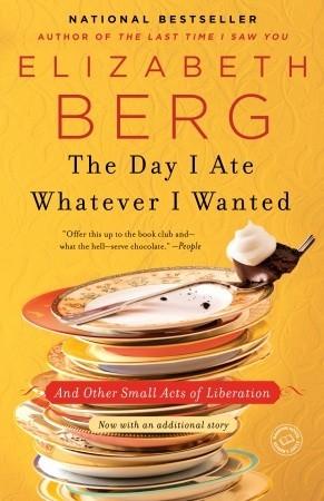 The Day I Ate Whatever I Wanted by Elizabeth Berg | VISTACANAS.COM
